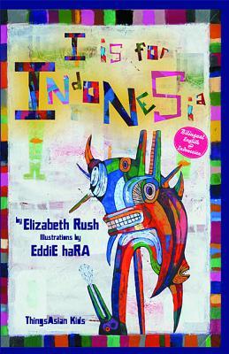 I Is for Indonesia By Rush, Elizabeth/ Hara, Eddie (ILT)